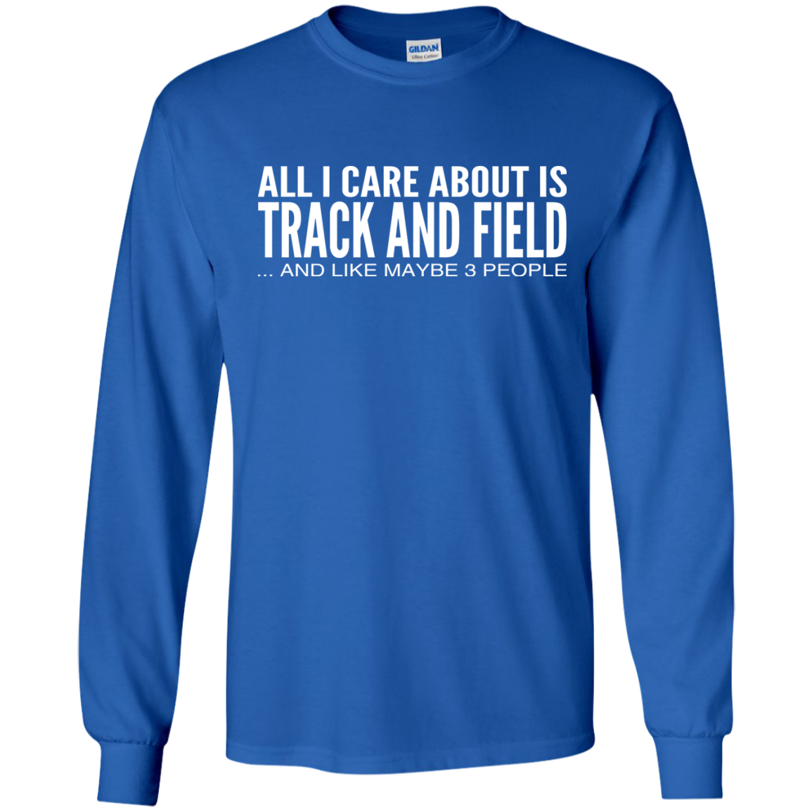 All I Care About Is Track And Field And Like Maybe 3 People Long Sleeve Tees
