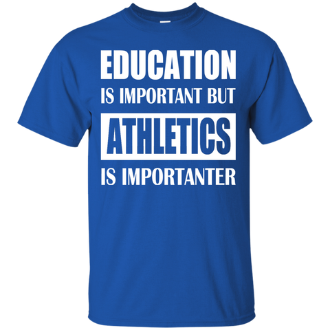 Education Is Important But Athletics Is Importanter Tee