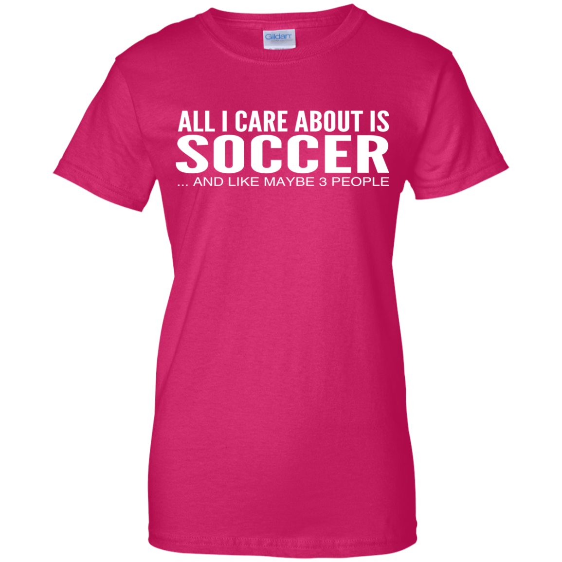 All I Care About Is Soccer And Like Maybe 3 People Ladies Tees