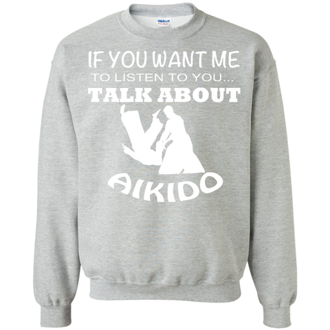 If You Want Me To Listen To You Talk About Aikido Sweatshirts