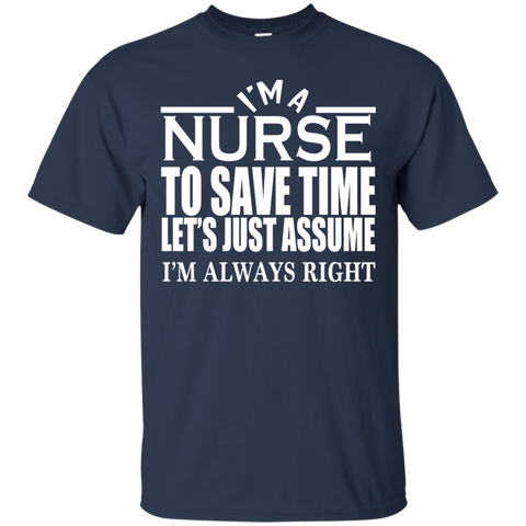 Im A Nurse To Save Time Lets Assume Im Always Right Tee