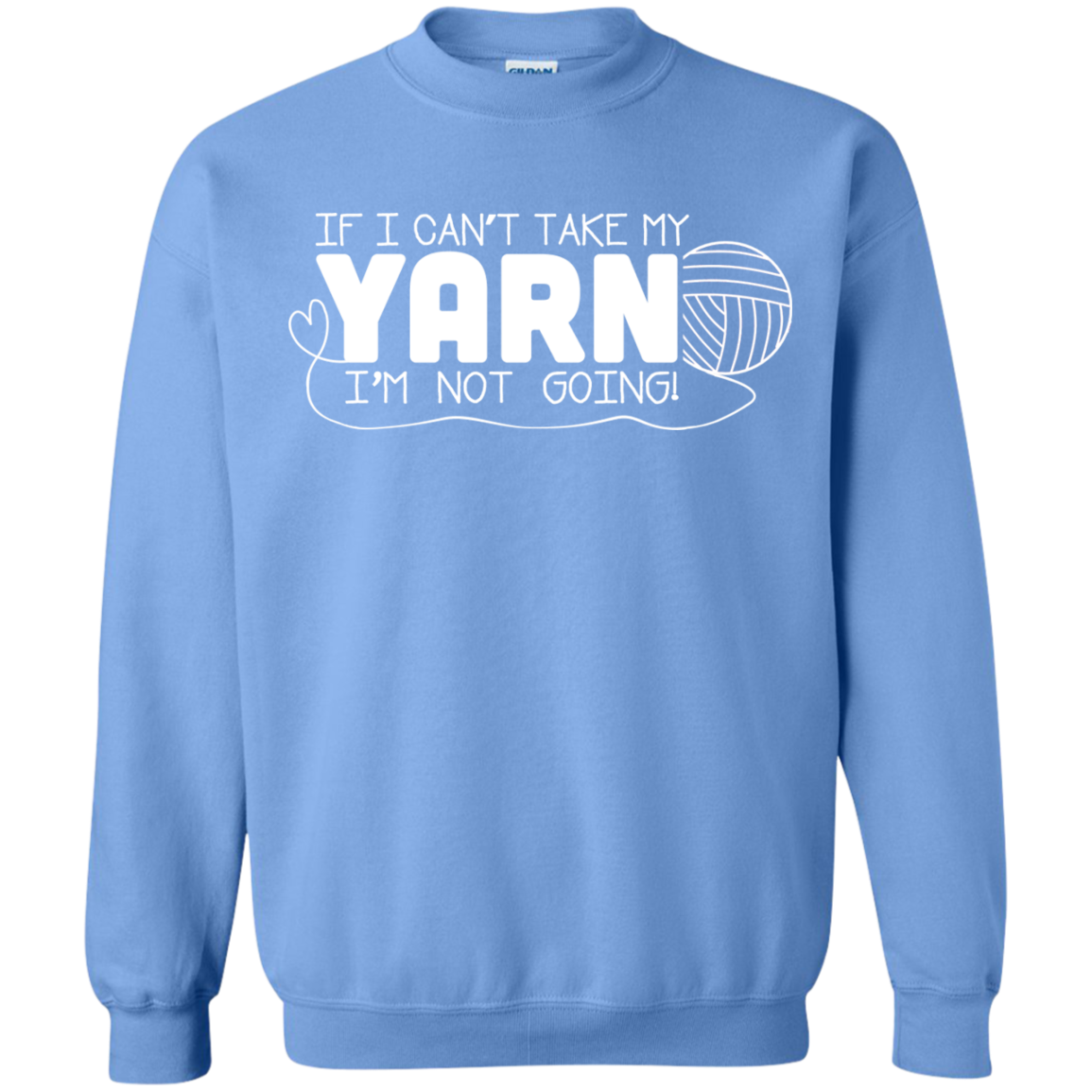 If I Cant Take My Yarn Not Going Sweatshirts