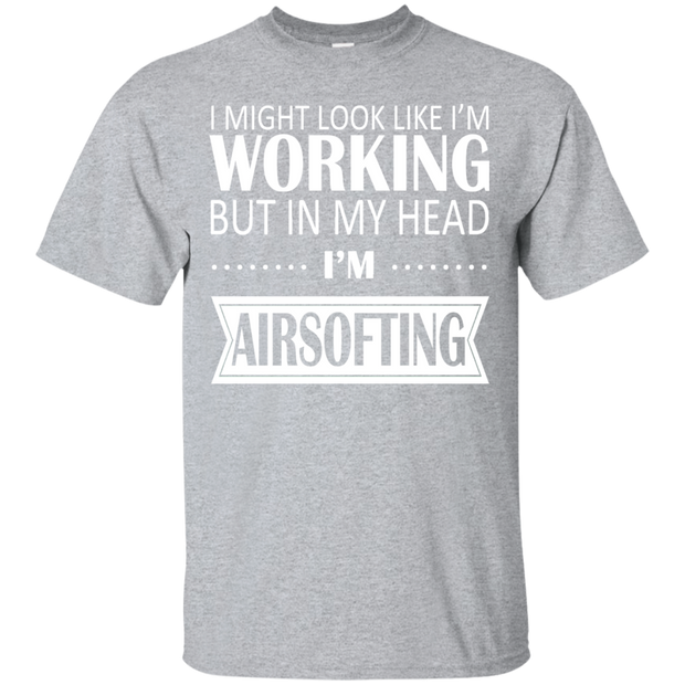 I Might Look Like Im Working But In My Head Im Airsofting Tee