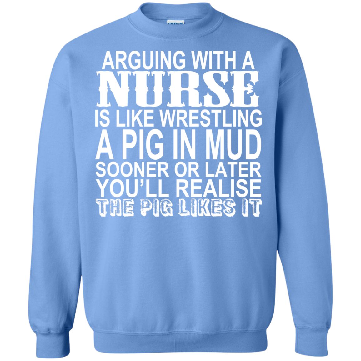 Arguing With A Nurse Is Like Wrestling A Pig In The Mud Sweatshirts