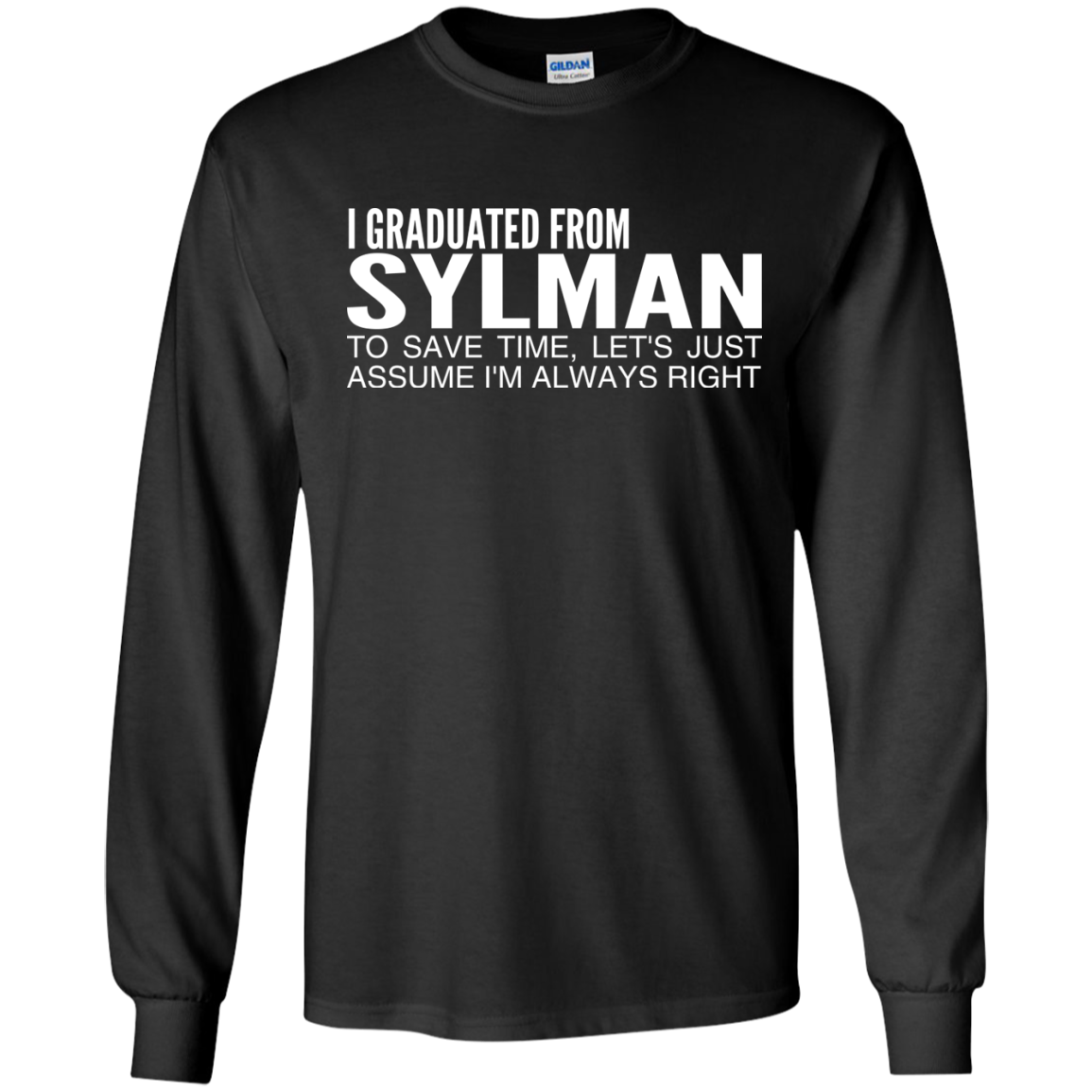 I Graduated From Slyman To Save Time Lets Just Assume Im Always Right Long Sleeve Tees