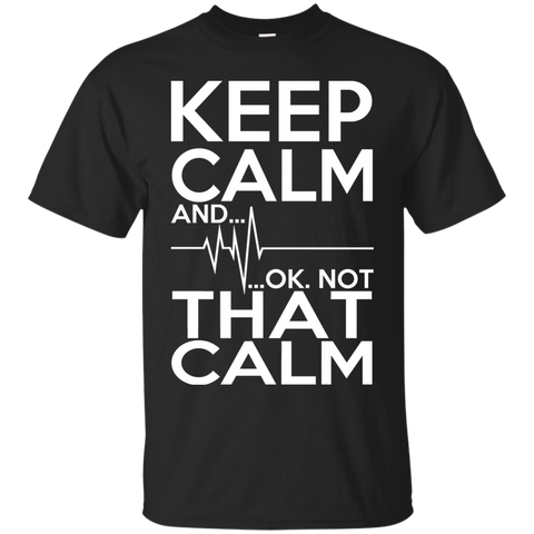 Keep Calm And Ok Not That Calm Tee