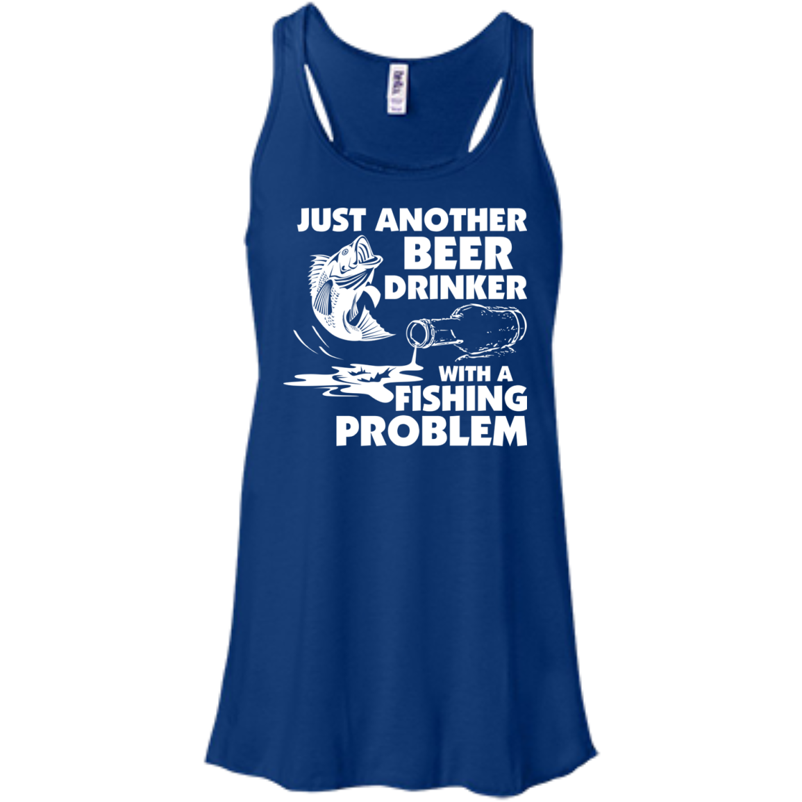 Just Another Beer Drinker With A Fishing Problem Flowy Racerback Tanks