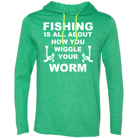 Fishing Is All About How You Wiggle Your Worm Tee Shirt Hoodies