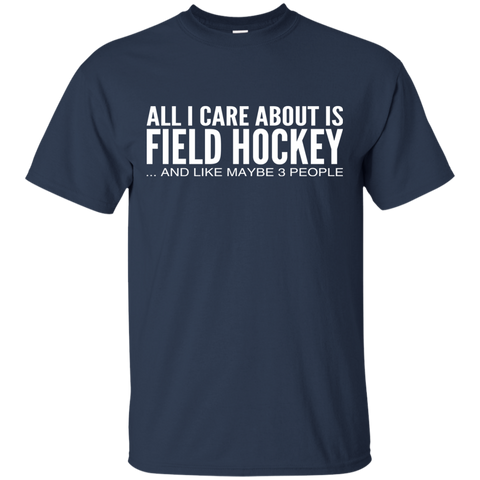 All I Care About Is Field Hockey And Like Maybe 3 People Tee