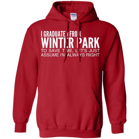 I Graduated From Winter Park To Save Time Lets Just Assume Im Always Right Hoodies