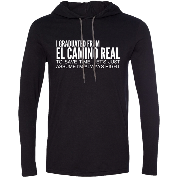 I Graduated From El Camino Real To Save Time Lets Just Assume Im Always Right Tee Shirt Hoodies