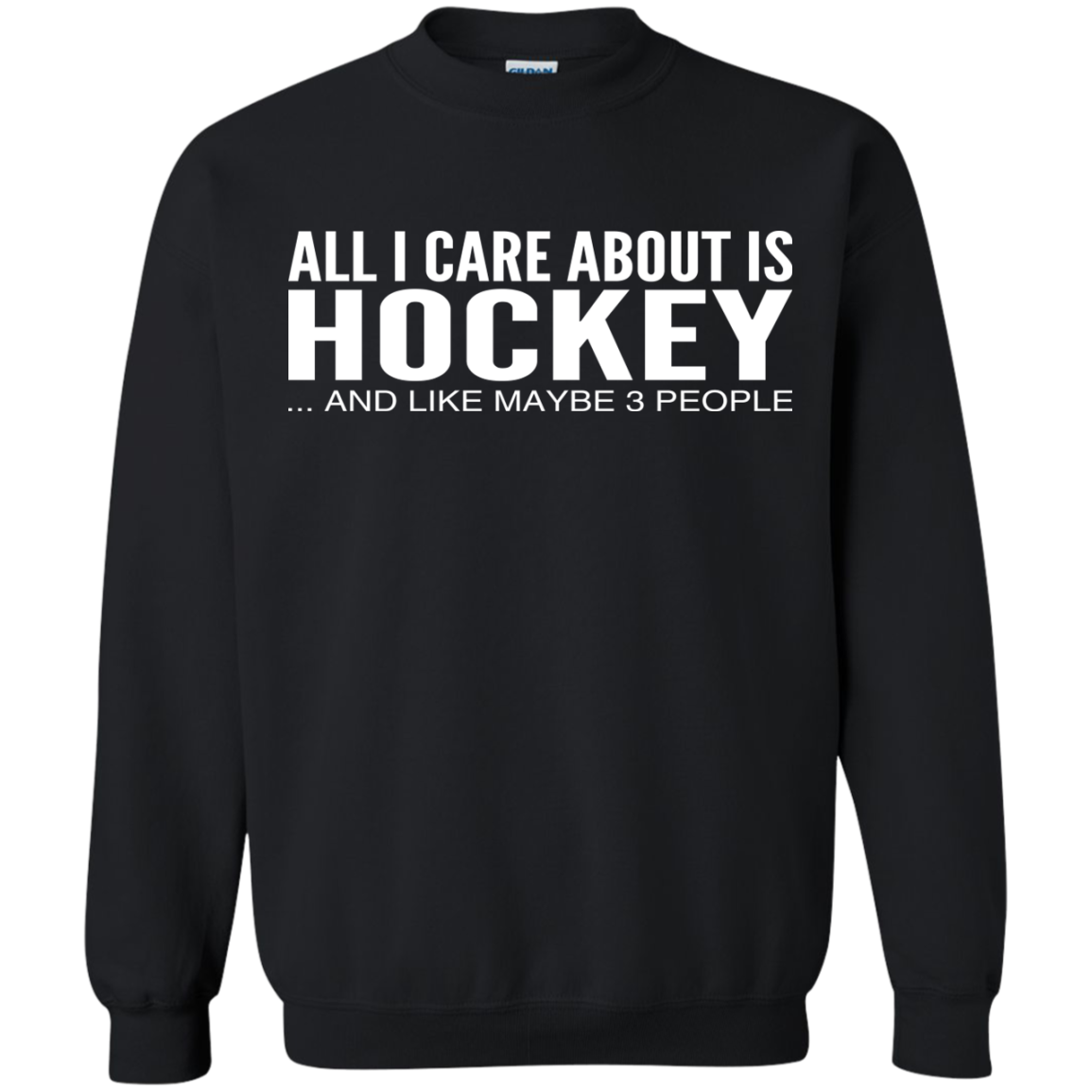 All I Care About Is Hockey And Like Maybe 3 People Sweatshirts