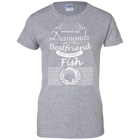 Whoever Said Diamonds Are A Girls Best Friend Never Owned A Fish Ladies Tees