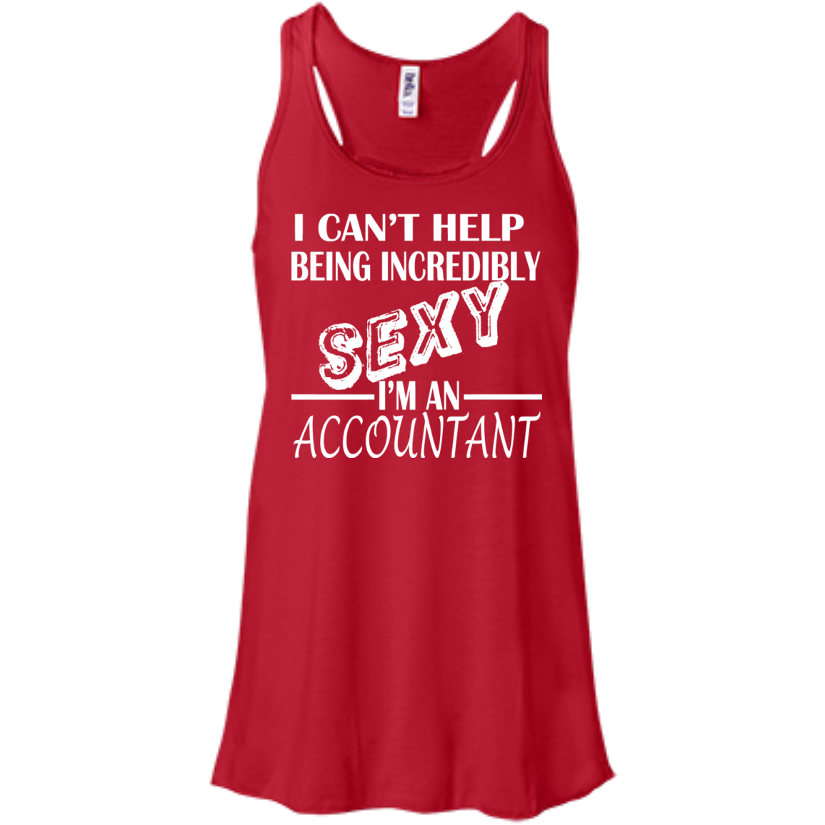 I Cant Help Being Incredibly Sexy Im An Accountant Flowy Racerback Tanks