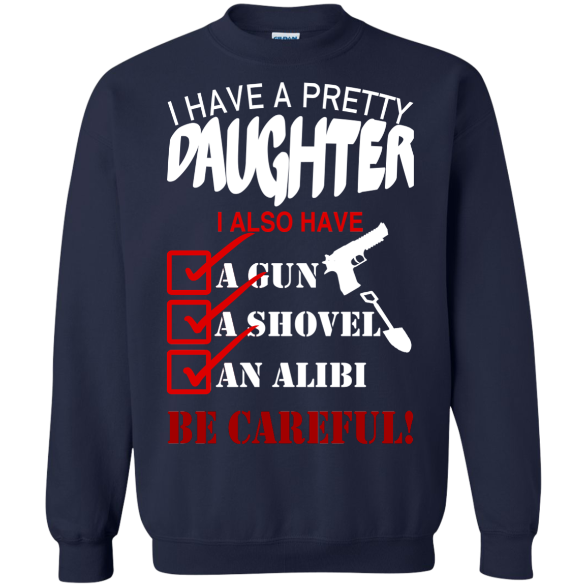 I Have A Pretty Daughter I Also Have A Gun A Shovel An Alibi Be Careful Sweatshirts