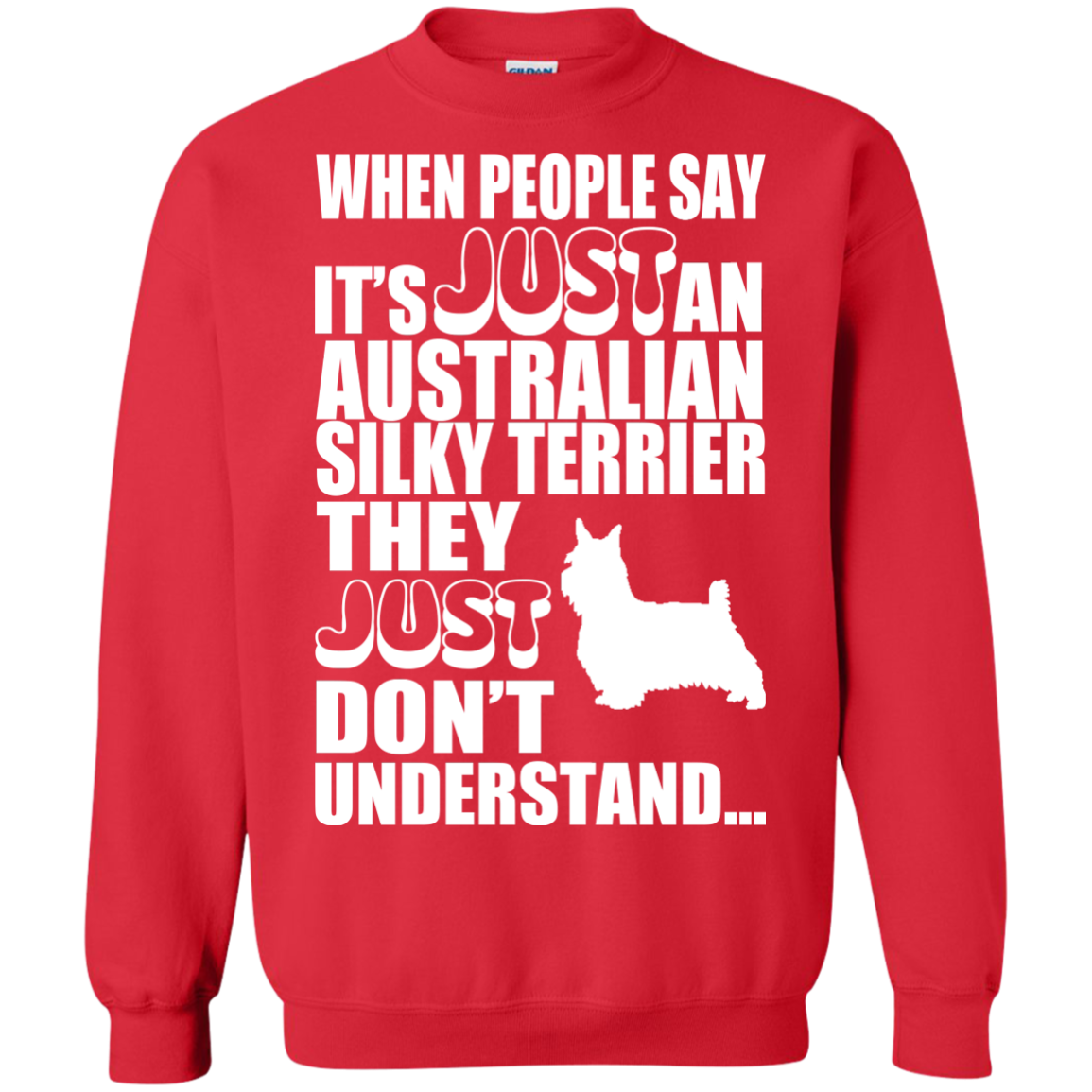 When People Say Just An Australian Silky Terrier They Just Dont Understand Sweatshirts