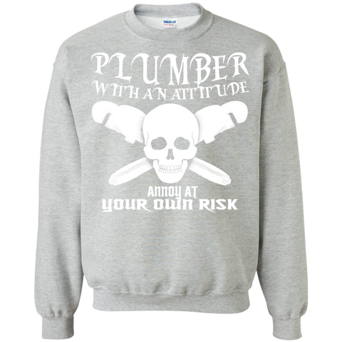 Plumber With An Attitude Annoy At Your Own Risk Sweatshirts