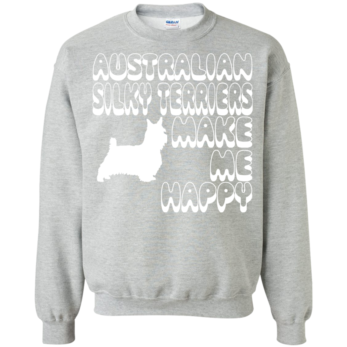 Australian Silky Terriers Make Me Happy Sweatshirts