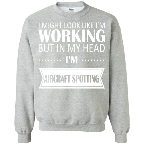 I Might Look Like Im Working But In My Head Im Aircraft Spotting Sweatshirts