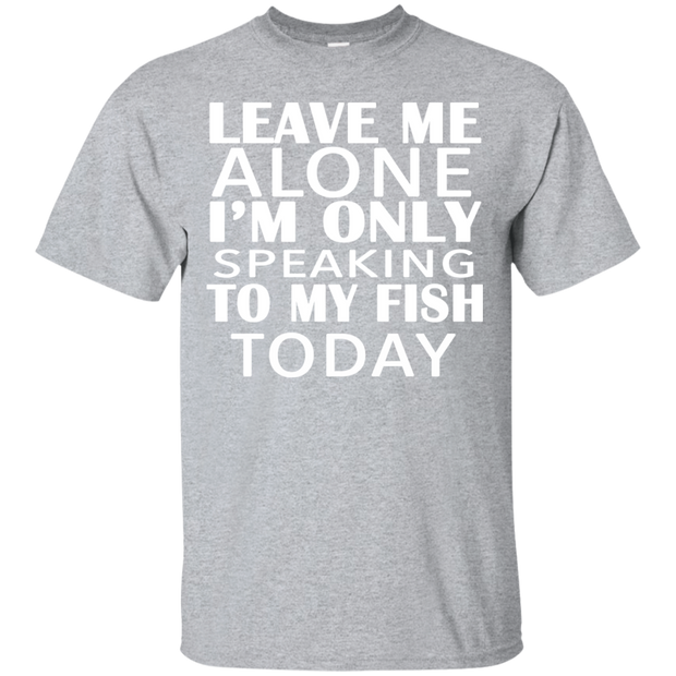 Leave Me Alone Im Only Speaking To My Fish Today Tee