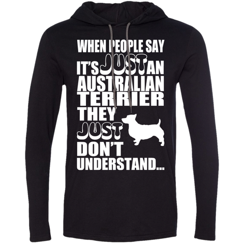 When People Say Just An Australian Terrier They Just Dont Understand Tee Shirt Hoodies