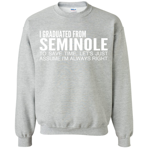 I Graduated From Seminole To Save Time Lets Just Assume Im Always Right Sweatshirts