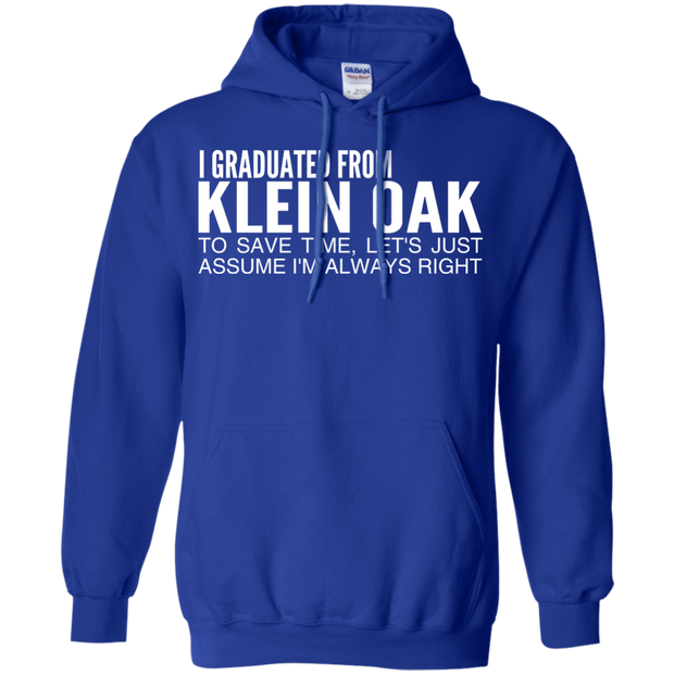 I Graduated From Klein Oak To Save Time Lets Just Assume Im Always Right Hoodies