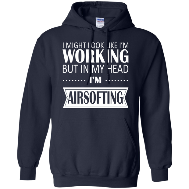 I Might Look Like Im Working But In My Head Im Airsofting Hoodies