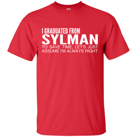 I Graduated From Slyman To Save Time Lets Just Assume Im Always Right Tee