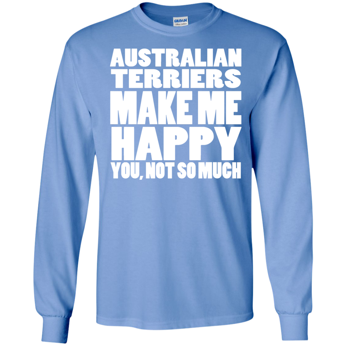 Australian Terriers Make Me Happy You Not So Much Long Sleeve Tees