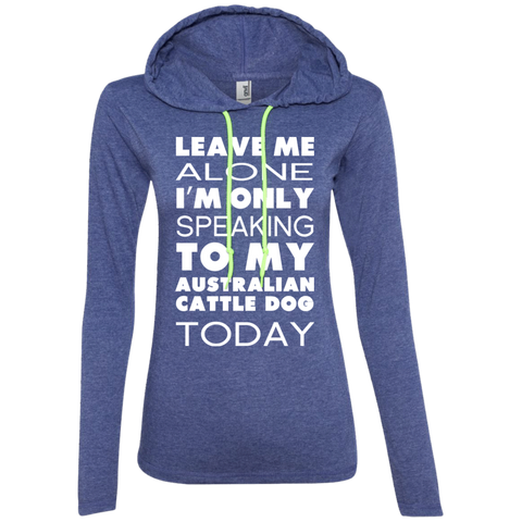 Leave Me Alone Im Only Speaking To My Australian Cattle Dog Today Ladies Tee Shirt Hoodies
