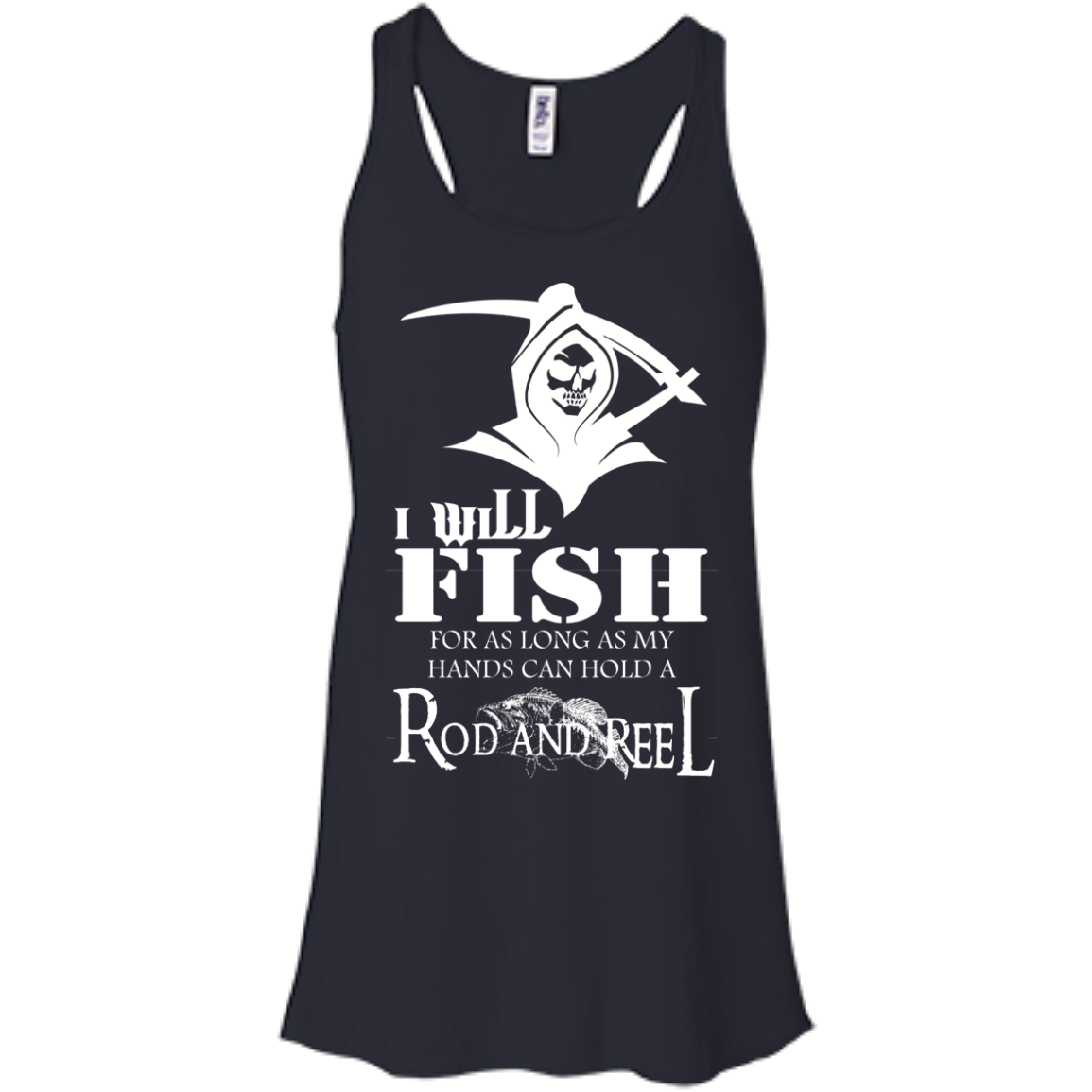 I Will Fish For As Long As My Hands Can Hold A Rod And Reel Flowy Racerback Tanks