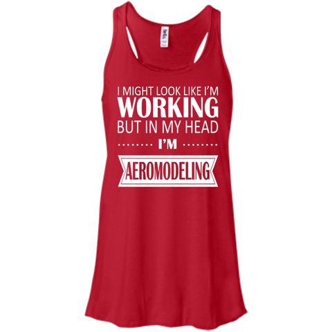 I Might Look Like Im Working But In My Head Im Aeromodeling Flowy Racerback Tanks