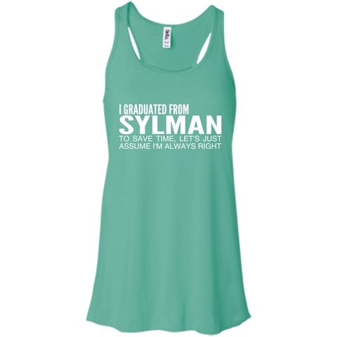 I Graduated From Slyman To Save Time Lets Just Assume Im Always Right Flowy Racerback Tanks
