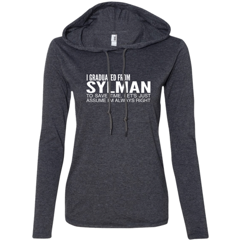 I Graduated From Slyman To Save Time Lets Just Assume Im Always Right Ladies Tee Shirt Hoodies