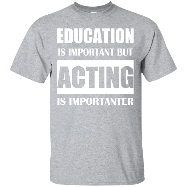Education Is Important But Acting Is Importanter Tee