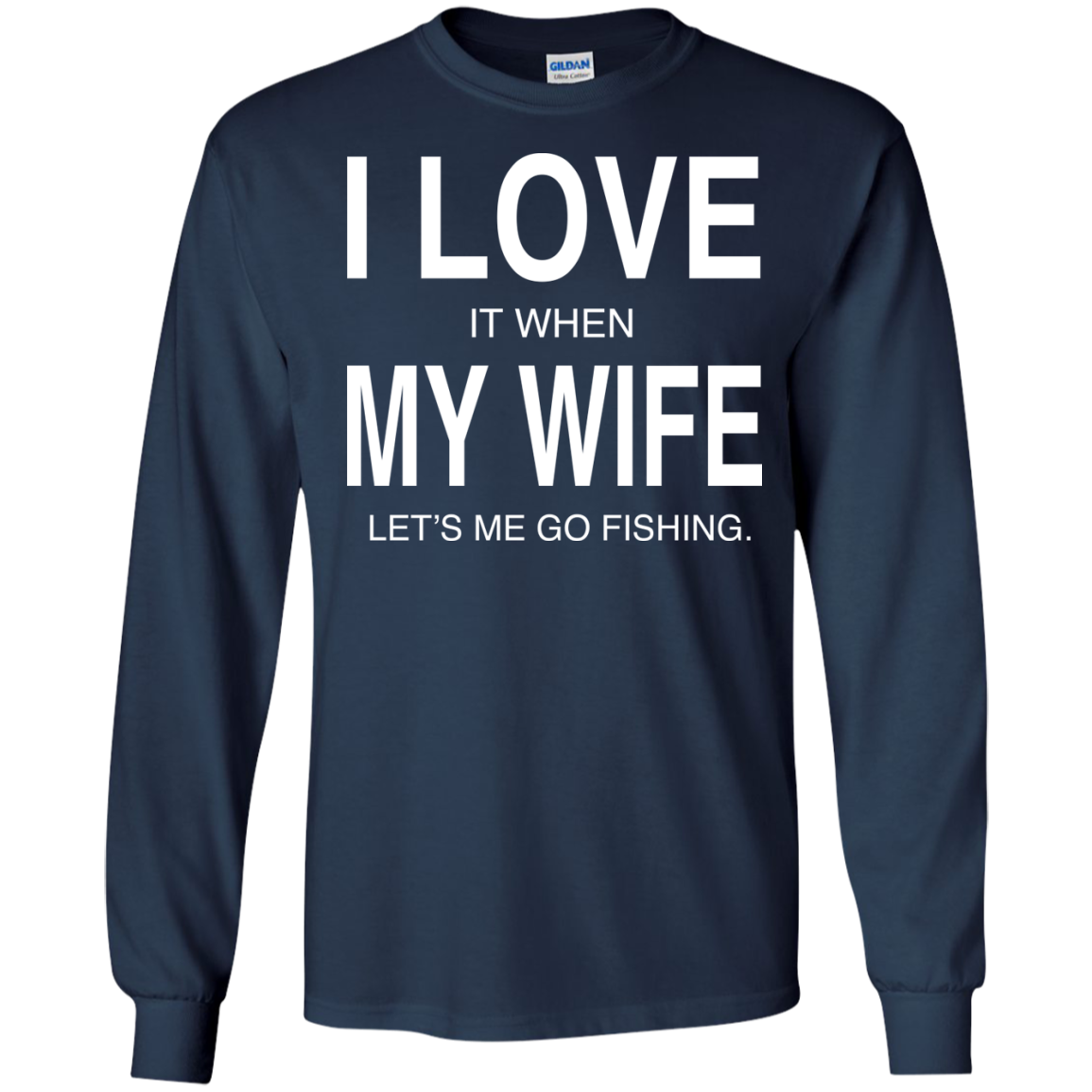 I Love It when My Wife Lets Me Go Fishing Long Sleeve Tees