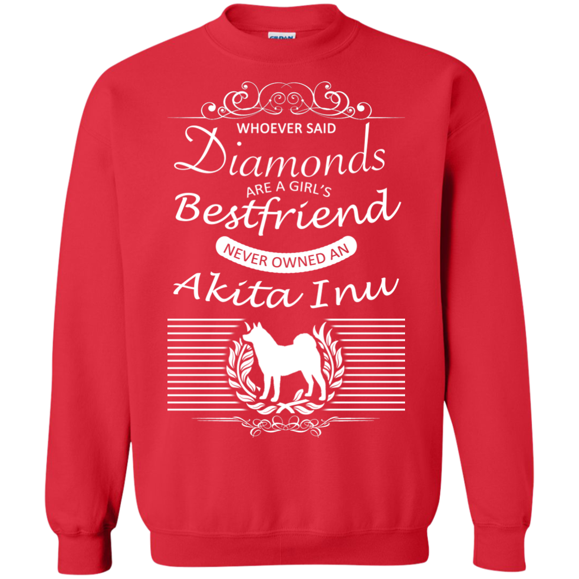 Whoever Said Diamonds Are A Girls Best Friend Never Owned An Akita Inu Sweatshirts