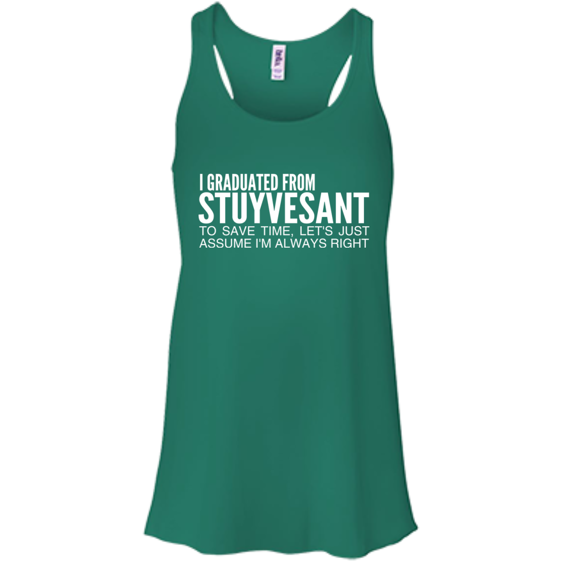 I Graduated From Stuyvesant To Save Time Lets Just Assume Im Always Right Flowy Racerback Tanks