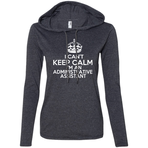 I Cant Keep Calm Im An Administrative Assistant Ladies Tee Shirt Hoodies