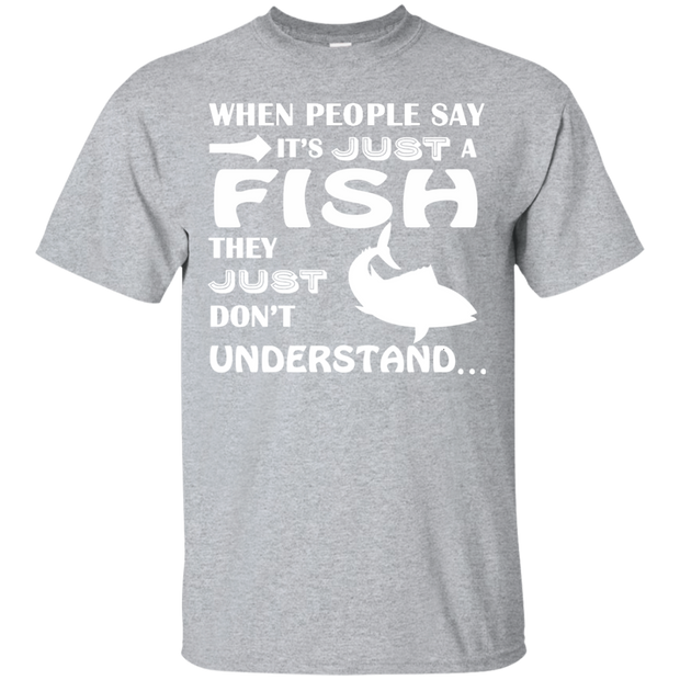 When People Say Just A Fish They Just Dont Understand Tee