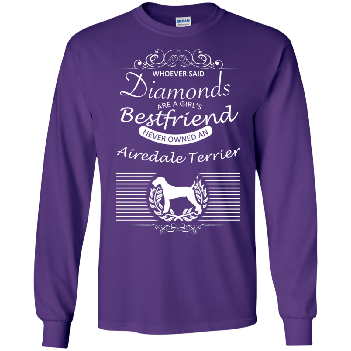 Whoever Said Diamonds Are A Girls Best Friend Never Owned An Airedale Terrier Long Sleeve Tees
