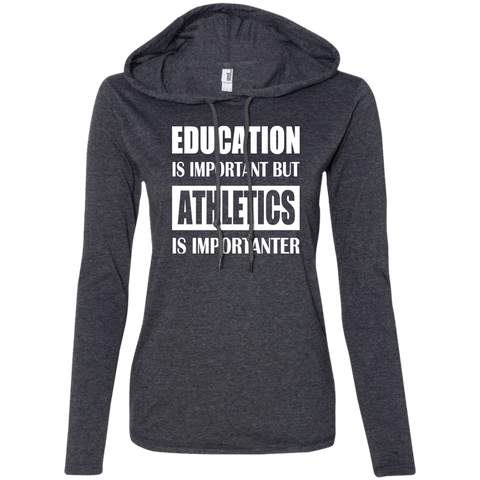 Education Is Important But Athletics Is Importanter Ladies Tee Shirt Hoodies