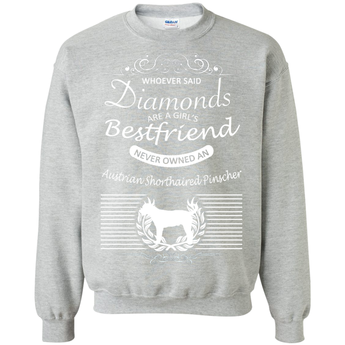Whoever Said Diamonds Are A Girls Best Friend Never Owned An Australian Shorthaired Pinscher Sweatshirts