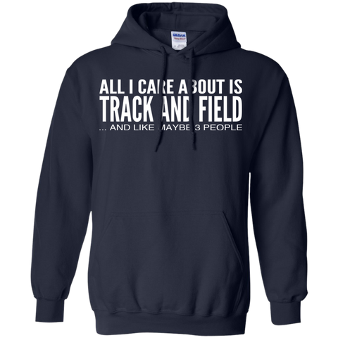 All I Care About Is Track And Field And Like Maybe 3 People Hoodies
