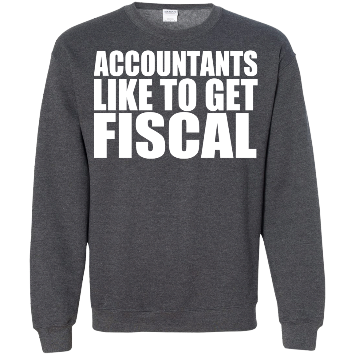 Accountants Like To Get Fiscal Sweatshirts