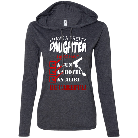 I Have A Pretty Daughter I Also Have A Gun A Shovel An Alibi Be Careful Ladies Tee Shirt Hoodies