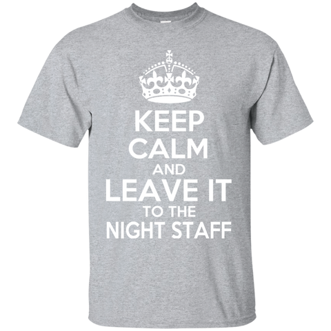 Keep Calm And Leave It To The Night Staff Tee