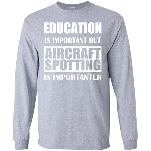 Education Is Important But Aircraft Spotting Is Importanter Long Sleeve Tees