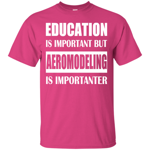 Education Is Important But Aeromodeling Is Importanter Tee